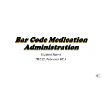 NR 512 Week 6 Narrated PowerPoint Assignment; Bar Code Medication Administration  (Version 1) → Summer 2017