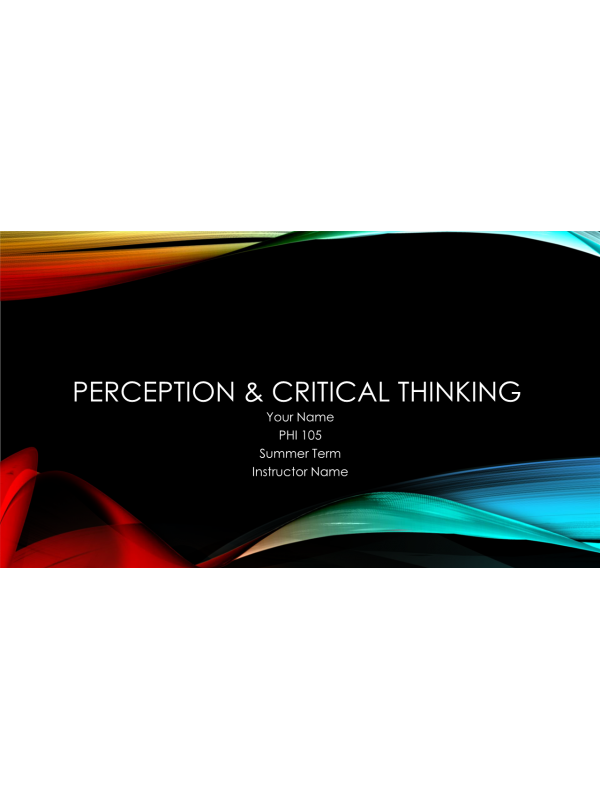 PHI 105 Topic 2 Assignment; Perception PowerPoint Presentation (8 Slides): Spring 2020
