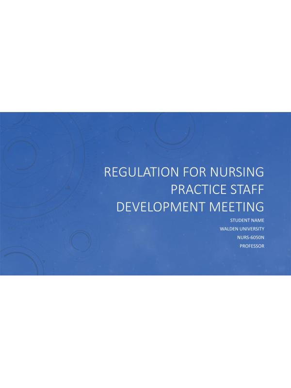 NURS 6050 Module 3 Assignment; Regulation for Nursing Practice Staff Development Meeting