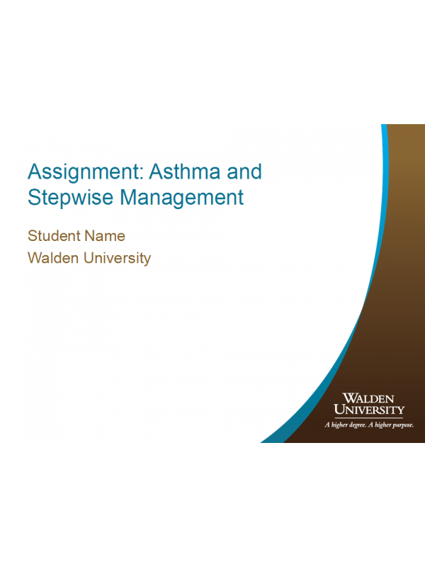 NURS 6521 Week 3 Assignment; Asthma and Stepwise Management (Dec 2020)