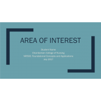 NR 500 Week 5 Assessment 3; Areas of Interest PowerPoint Presentation (Version 2): October 2017