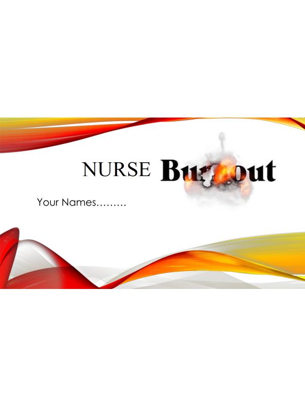 NR 449 Unit 7 Assignment (RUA): Nurse Burnout PowerPoint Presentation